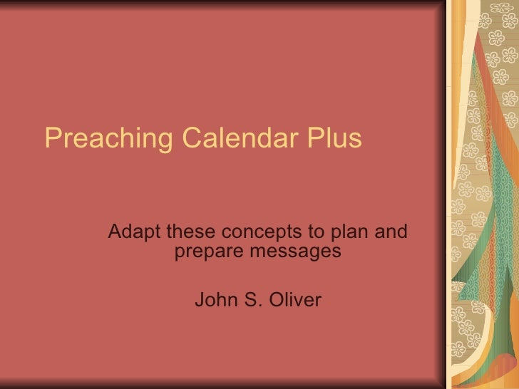 Preaching Calendar Plus Adapt these concepts to plan and prepare messages John S. Oliver