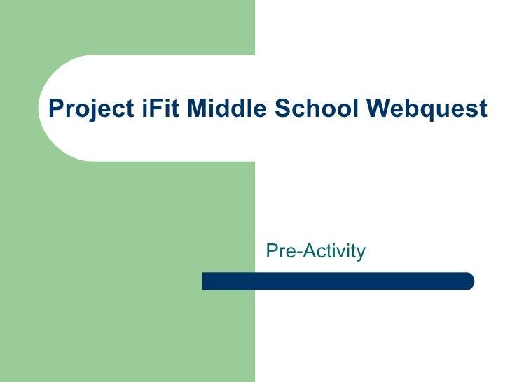 Project iFit Middle School Webquest Pre-Activity