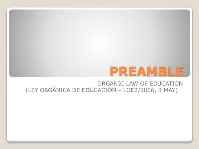 PREAMBLE ORGANIC LAW OF EDUCATION (LEY ORGÁNICA DE EDUCACIÓN – LOE2/2006, 3 MAY)