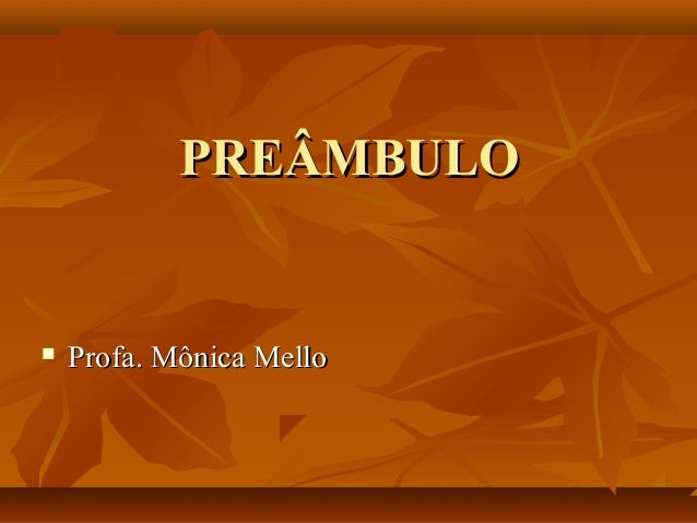 PREÂMBULOPREÂMBULO  Profa. Mônica MelloProfa. Mônica Mello