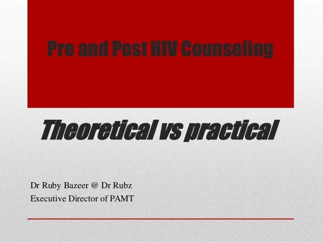 Pre and Post HIV Counseling Theoretical vs practical Dr Ruby Bazeer @ Dr Rubz Executive Director of PAMT