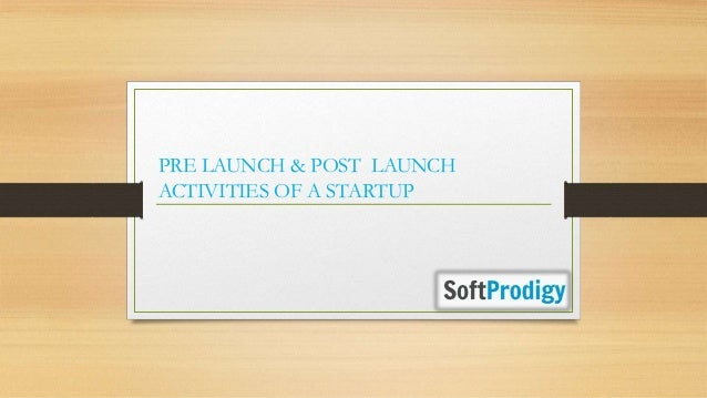 PRE LAUNCH & POST LAUNCH ACTIVITIES OF A STARTUP