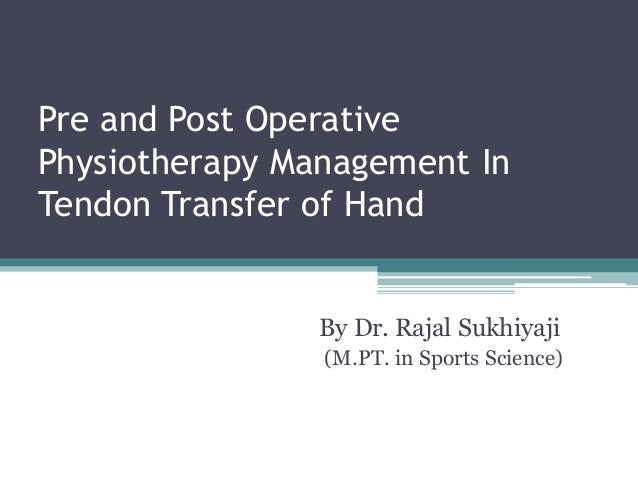 Pre and Post Operative Physiotherapy Management In Tendon Transfer of Hand By Dr. Rajal Sukhiyaji (M.PT. in Sports Science)