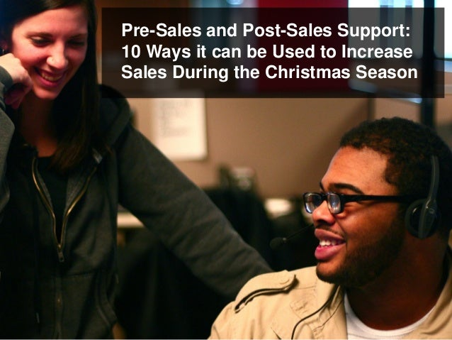 Pre-Sales and Post-Sales Support: 10 Ways it can be Used to Increase Sales During the Christmas Season