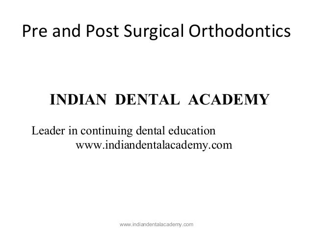 Pre and Post Surgical Orthodontics  INDIAN DENTAL ACADEMY Leader in continuing dental education www.indiandentalacademy.co...