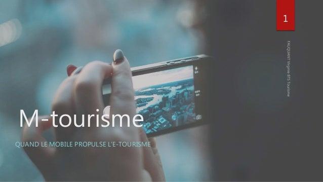M-tourisme QUAND LE MOBILE PROPULSE L'E-TOURISME 1