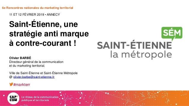 6e Rencontres nationales du marketing territorial Saint-Étienne, une stratégie anti marque à contre-courant ! 11 ET 12 FÉV...