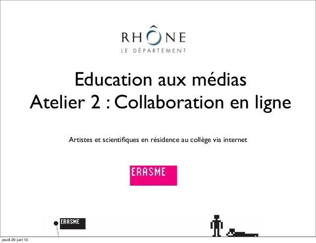 Education aux médiasAtelier 2 : Collaboration en ligneArtistes et scientifiques en résidence au collège via internetjeudi 2...