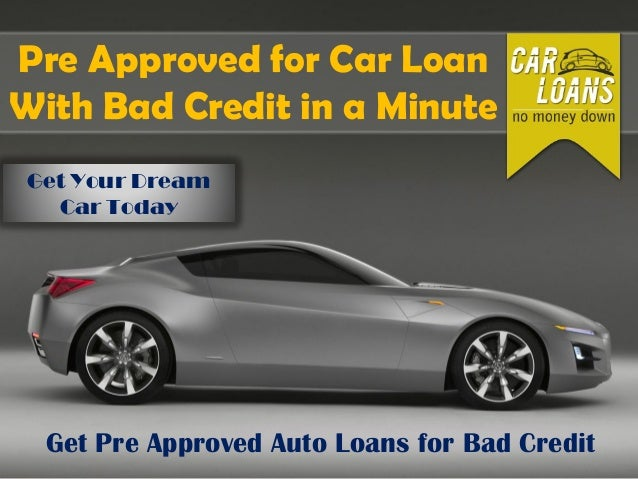 Pre Approved for Car Loan With Bad Credit in a Minute Get Pre Approved Auto Loans for Bad Credit Get Your Dream Car Today