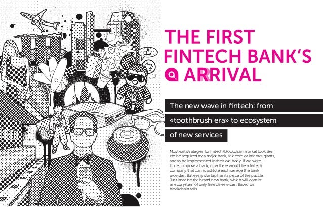 The new wave in fintech: from «toothbrush era» to ecosystem of new services Most exit strategies for fintechblockchain marke...