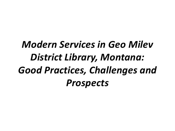 Modern Services in Geo Milev  District Library, Montana:Good Practices, Challenges and           Prospects
