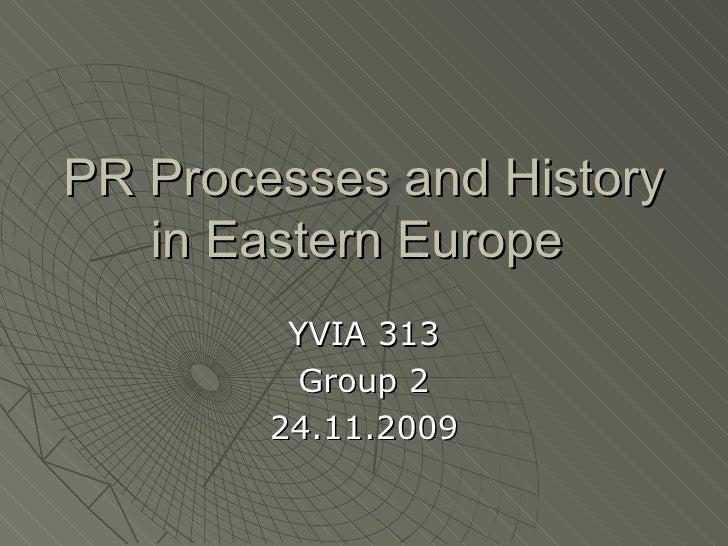 PR Processes and History in Eastern Europe  YVIA 313 Group 2 24.11.2009