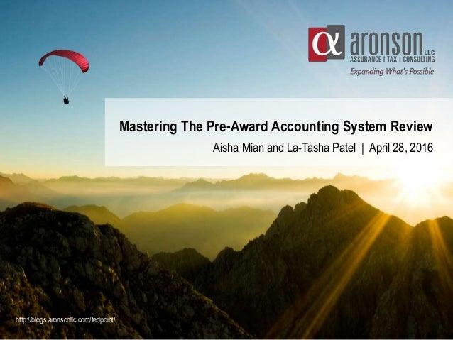 Mastering The Pre-Award Accounting System Review Aisha Mian and La-Tasha Patel   April 28, 2016 http://blogs.aronsonllc.co...