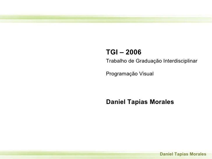 TGI – 2006 Trabalho de Graduação Interdisciplinar Programação Visual Daniel Tapias Morales
