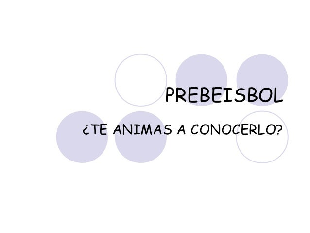 PREBEISBOL¿TE ANIMAS A CONOCERLO?