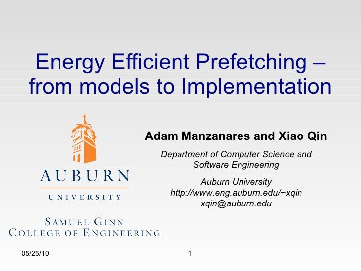 Energy Efficient Prefetching – from models to Implementation 05/25/10 Adam Manzanares and Xiao Qin Department of Computer ...