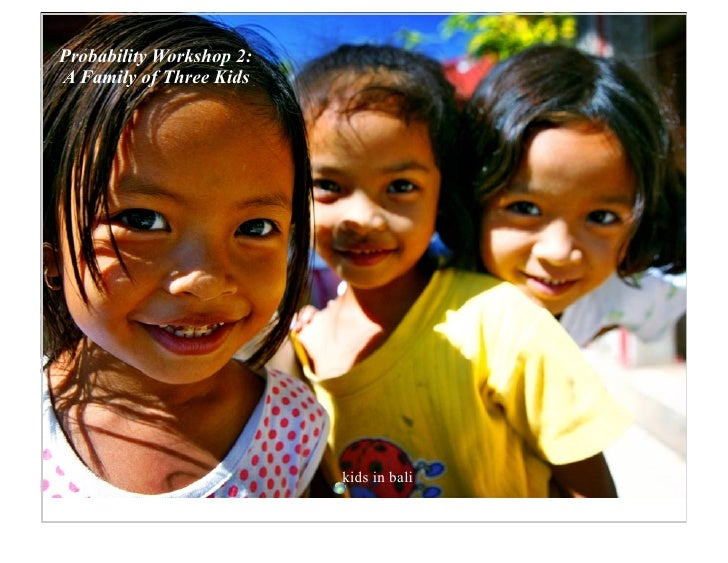 Probability Workshop 2: A Family of Three Kids                               kids in bali