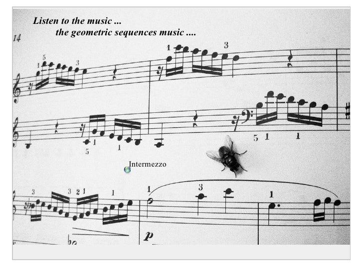 Listen to the music ...      the geometric sequences music ....                           Intermezzo