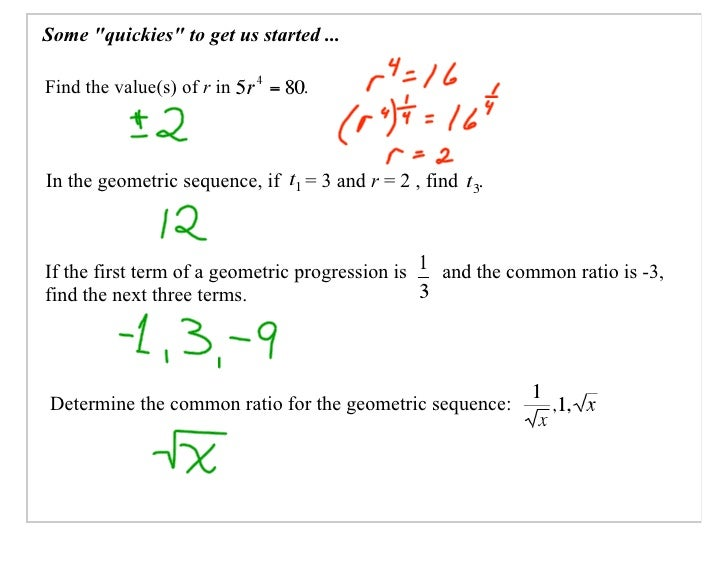 Some quot;quickiesquot; to get us started ...  Find the value(s) of r in        .    In the geometric sequence, if    = 3 ...