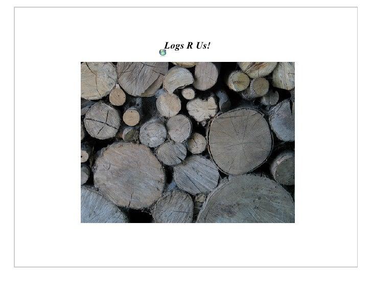 Logs R Us!
