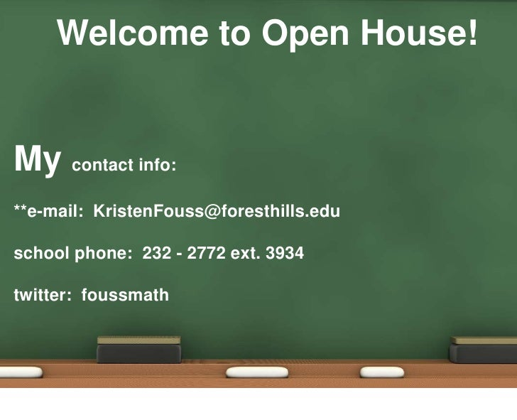 Welcome to Open House!<br />My contact info:<br />**e-mail:  KristenFouss@foresthills.edu<br />school phone:  232 - 2772 e...