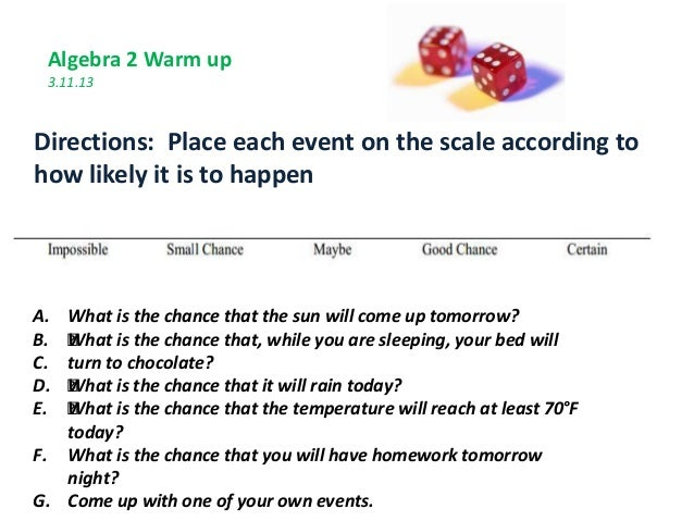 A. What is the chance that the sun will come up tomorrow? B. ŒWhat is the chance that, while you are sleeping, your bed wi...