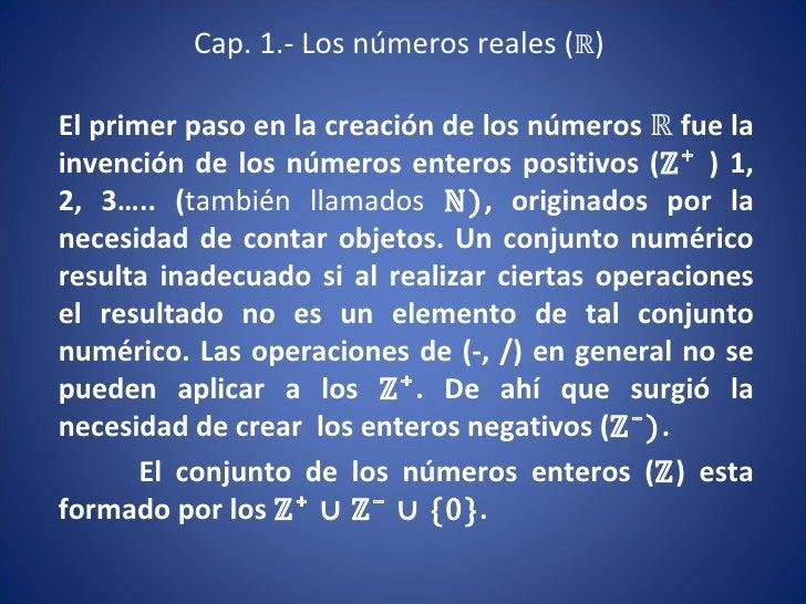 Cap. 1.- Los números reales ( ℝ ) El primer paso en la creación de los números  ℝ  fue la invención de los números enteros...