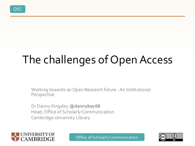 OSC Office of Scholarly Communication The challenges of Open Access Working towards an Open Research future - An Instituti...