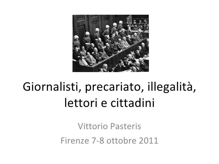 Giornalisti, precariato, illegalità, lettori e cittadini Vittorio Pasteris Firenze 7-8 ottobre 2011
