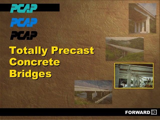 Totally Precast Concrete Bridges  FORWARD