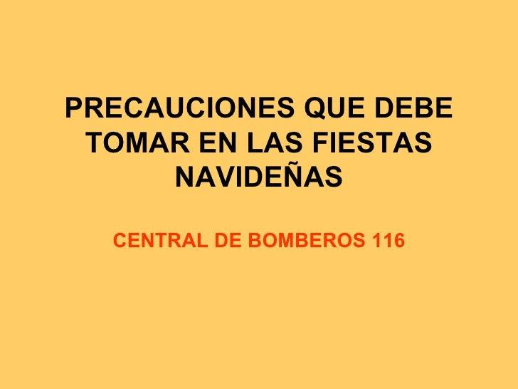 PRECAUCIONES QUE DEBE TOMAR EN LAS FIESTAS NAVIDEÑAS CENTRAL DE BOMBEROS 116