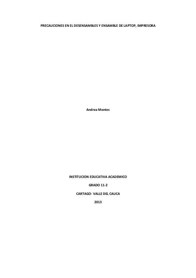 PRECAUCIONES EN EL DESENSAMBLES Y ENSAMBLE DE LAPTOP, IMPRESORAAndrea MontesINSTITUCION EDUCATIVA ACADEMICOGRADO 11-2CARTA...