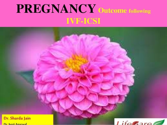 PREGNANCYOutcome following IVF-ICSI Dr.Sharda Jain