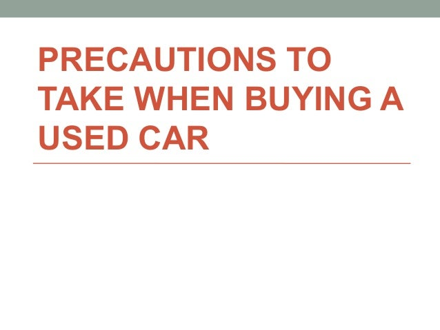 PRECAUTIONS TO TAKE WHEN BUYING A USED CAR