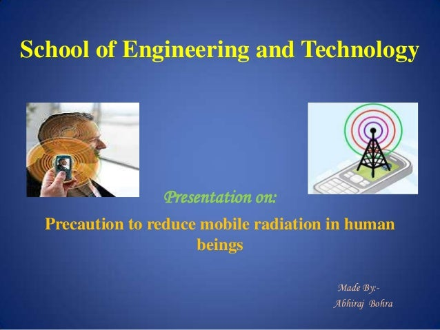 School of Engineering and Technology Presentation on: Precaution to reduce mobile radiation in human beings Made By:- Abhi...