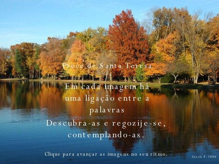 Carole F. 2006 Prece de Santa Teresa Em cada imagem há uma ligação entre a palavras Descubra-as e regozije-se, contempland...