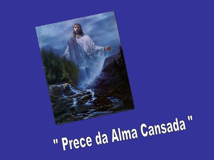 """"""" Prece da Alma Cansada """""""