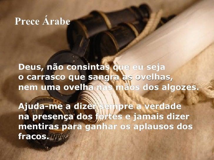 Prece Árabe Deus, não consintas que eu seja o carrasco que sangra as ovelhas, nem uma ovelha nas mãos dos algozes. Ajuda-m...