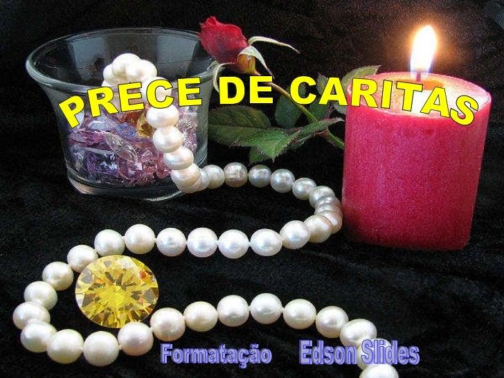PRECE DE CARITAS Edson Slides Formatação