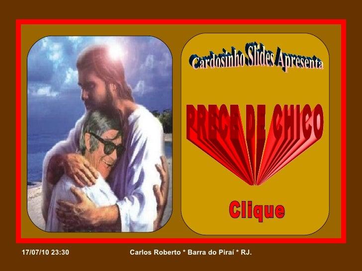 Cardosinho Slides Apresenta PRECE DE CHICO Clique