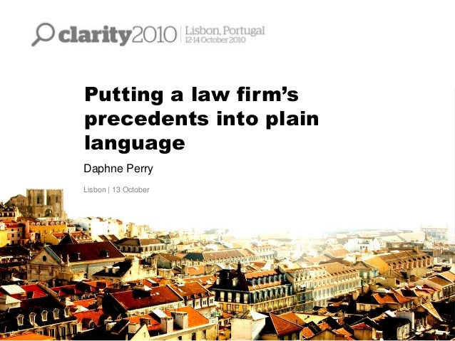 Putting a law firm's precedents into plain language Daphne Perry Lisbon   13 October
