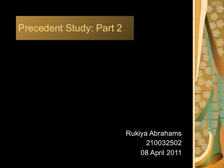 Precedent Study: Part 2 Rukiya Abrahams 210032502 08 April 2011