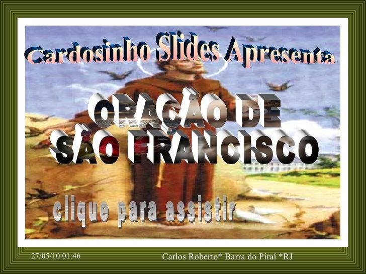 Cardosinho Slides Apresenta ORAÇÃO DE SÃO FRANCISCO clique para assistir