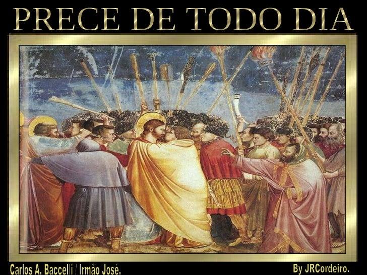 PRECE DE TODO DIA Carlos A. Baccelli / Irmão José. By JRCordeiro.