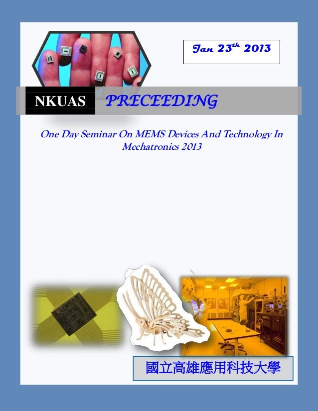 One Day Seminar On MEMS Devices And Technology InMechatronics 2013NKUAS PRECEEDINGJan 23th2013國立高雄應用科技大學