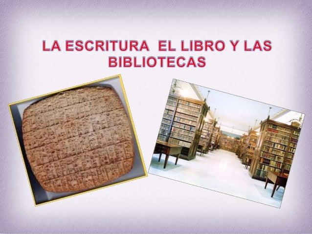 LA ESCRITURA EL LIBRO Y LAS BIBLIOTECAS       DIANA CAROLINA BERNAL CAMACHO       YENNY PATRICIA CEPEDA DONCEL       LEONE...