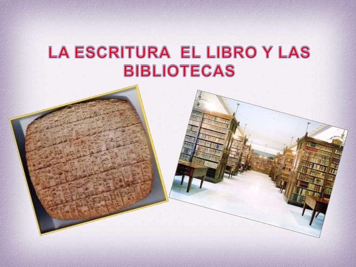 LA ESCRITURA  EL LIBRO Y LAS BIBLIOTECAS <br />