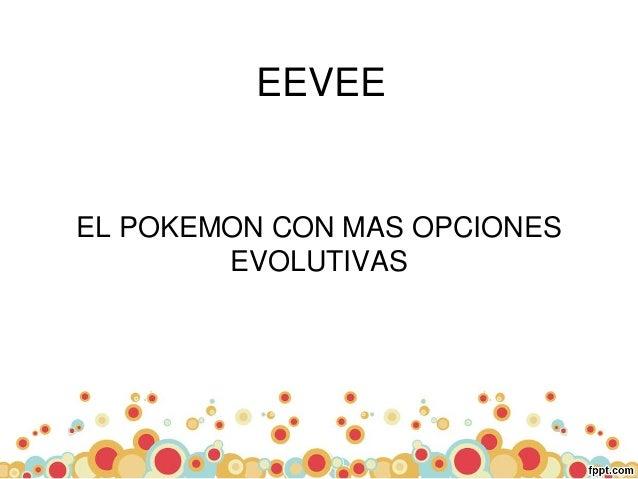 EEVEE  EL POKEMON CON MAS OPCIONES  EVOLUTIVAS