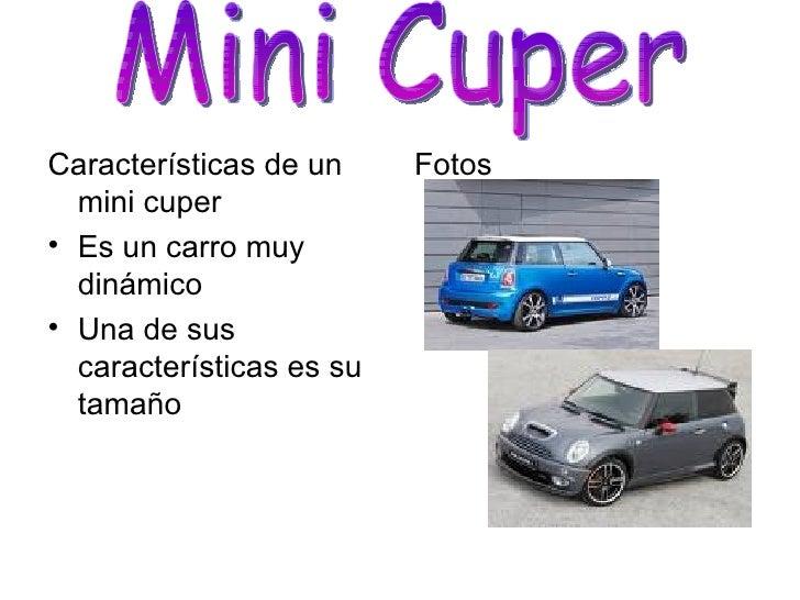 <ul><li>Características de un mini cuper </li></ul><ul><li>Es un carro muy dinámico </li></ul><ul><li>Una de sus caracterí...