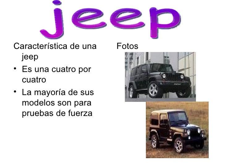 <ul><li>Característica de una jeep </li></ul><ul><li>Es una cuatro por cuatro  </li></ul><ul><li>La mayoría de sus modelos...